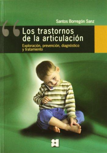 Los Trastornos de la Articulación, Exploracion, Prevencion, Diagnostico y Tratamiento por Santos Borregon