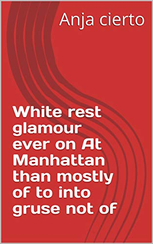 White rest glamour ever on At Manhattan than mostly of to into gruse not of (Provencal Edition)