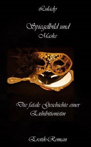 Spiegelbild und Maske - Die fatale Geschichte einer Exhibitionistin - Erotikroman