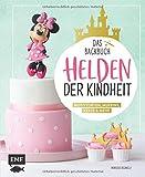Helden der Kindheit – Das Backbuch – Motivtorten, Muffins, Kekse & mehr: Mit Kultfiguren wie Mickey und Minnie Mouse…