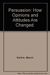 Persuasion: How Opinions and Attitudes Are Changed. by Marvin Karlins (1970-06-03)