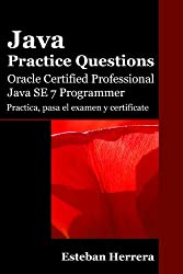 Java Practice Questions: Oracle Certified Professional, Java SE 7 Programmer (OCPJP) (Spanish Edition)