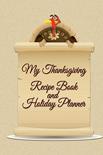 My Thanksgiving Recipe Book and Holiday Planner: 100 Pages to Help Get Your End-of-Year off to a Bang! Horn Dessert