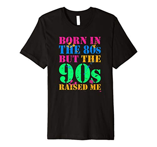 Adults Born In The 80s But The 90s Raised Me T-shirt, S to 3XL