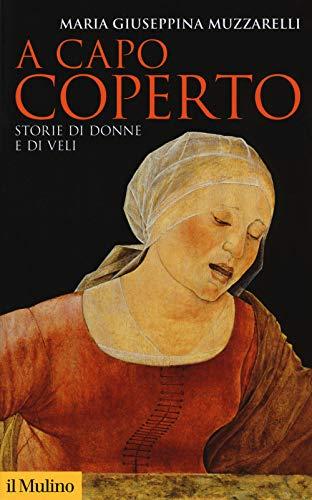 A capo coperto. Storie di donne e di veli (Storica paperbacks) por Maria Giuseppina Muzzarelli