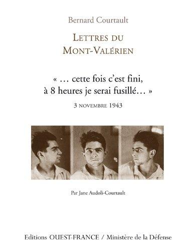 Lettres du Mont-Valérien : ... cette fois c'est fini, à 8 heures je serai fusillé... par Bernard Courtault, Jane Audoli-Courtault