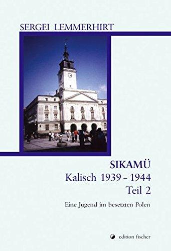 SIKAMÜ / Kalisch 1939 bis 1944: Eine Jugend im besetzten Polen