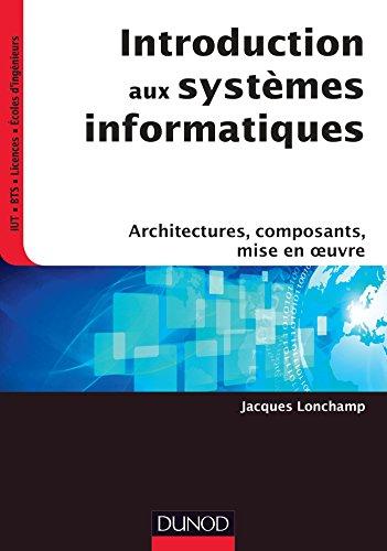 Introduction aux systèmes informatiques - Architectures, composants, mise en oeuvre par Jacques Lonchamp