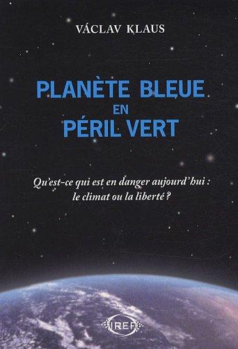 Planete Bleue en Péril Vert, Qu'Est-Ce Qui Est en Danger Aujourd'Hui: le Climat Ou la Liberte ?