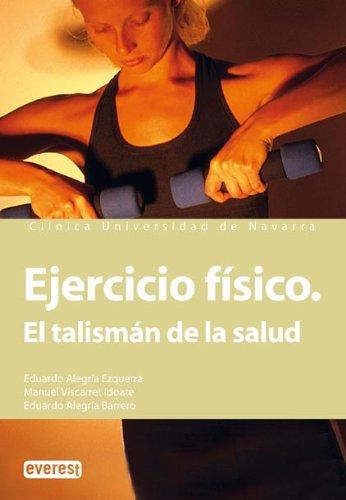 Ejercicio físico. El talismán de la salud: Disfruta del ejercicio sin riesgo y llega a la vejez en plena forma. (Manuales de la Clínica Universitaria de Navarra)