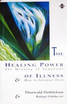 The Healing Power of Illness: The Meaning of Symptoms and How to Interpret Them by Thorwald Dethlefsen (1991-11-02)