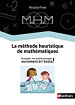 La Méthode Heuristique de Mathématiques - Le guide de la méthode de Nicolas Pinel