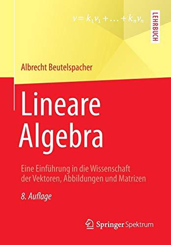 Lineare Algebra: Eine Einführung in die Wissenschaft der Vektoren, Abbildungen und Matrizen