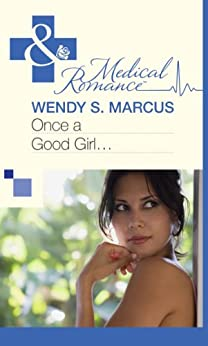 Once a Good Girl... (Mills & Boon Medical) by [Marcus, Wendy S.]