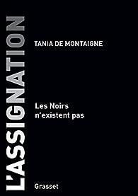L'assignation : Les Noirs n'existent pas par Montaigne