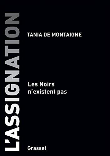 L'assignation: Les noirs n'existent pas par Tania de de Montaigne