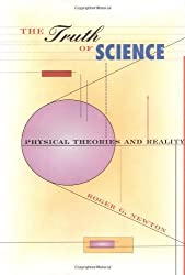The Truth of Science: Physical Theories and Reality by Roger G. Newton (1997-10-15)