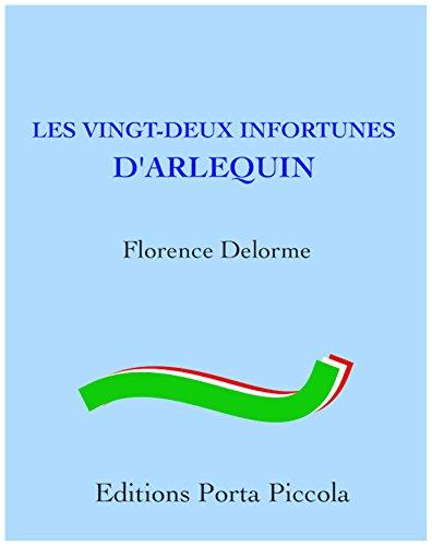 Les Vingt-Deux Infortunes d'Arlequin: D'aprs un canevas de commedia dell'arte de Carlo Goldoni