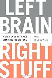 Left Brain, Right Stuff: How Leaders Make Winning Decisions by Phil Rosenzweig (2014-01-07)