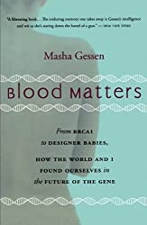 Blood Matters: From Inherited Illness to Designer Babies, How the World and I Found Ourselves in the Future of the Gene by Masha Gessen (2009-12-28)