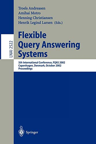 Flexible Query Answering Systems: 5th International Conference, FQAS 2002. Copenhagen, Denmark, October 27-29, 2002, Proceedings (Lecture Notes in Computer Science, Band 2522) Internet Answering Systeme