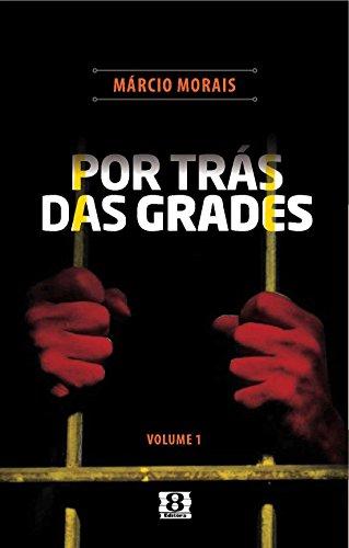 POR TRÁS DAS GRADES (Portuguese Edition) por Márcio Morais