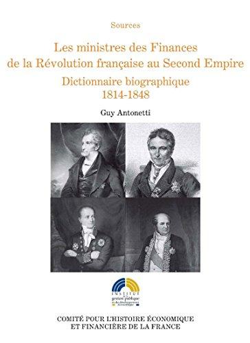 Livres à télécharger sur ipod Les ministres des Finances de la Révolution française au Second Empire (II): Dictionnaire biographique 1814-1848 B00GO8C4E2 PDF