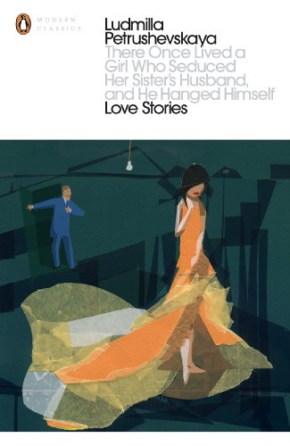 There Once Lived a Girl Who Seduced Her Sister's Husband, And He Hanged Himself: Love Stories (Penguin Modern Classics) (English Edition)