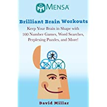 Mensa's® Brilliant Brain Workouts: Keep Your Brain in Shape with 100 Number Games, Word Searches, Perplexing Puzzles, and More!