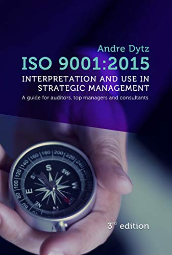 ISO 9001:2015 -  Interpretation and use in strategic management: A guide for auditors, top managers and consultants (English Edition)