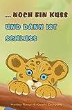 Kinderbuch: ... noch ein Kuss und dann ist Schluss: Gute-Nacht-Geschichten