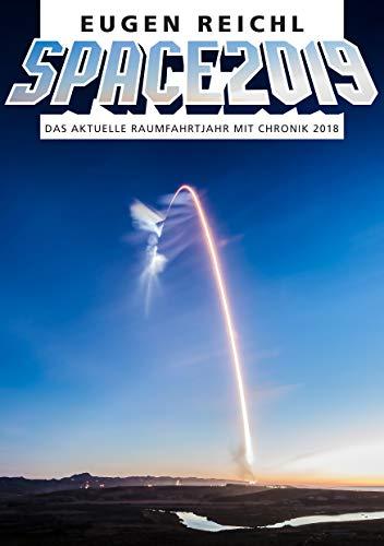 SPACE2019: Das aktuelle Raumfahrtjahr mit Chronik 2019 (SPACE Raumfahrtjahrbücher 16) -