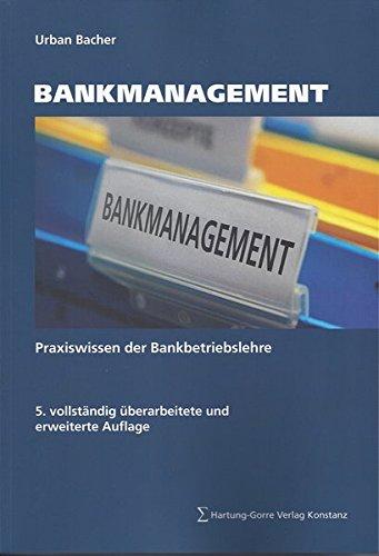 Bankmanagement: Praxiswissen der Bankbetriebslehre