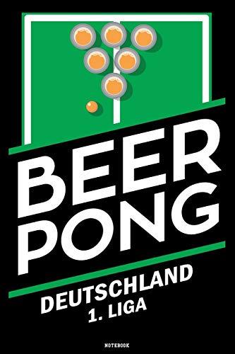 Beer Pong Deutschland 1. Liga Notebook: Beer Pong Notizbuch Jeder Wurf ein Treffer Notebook Bierpong Champion Bier Pong Trickshot König Geschenk