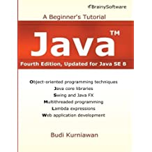 Java: A Beginner's Tutorial, Updated for Java SE 8 by Kurniawan, Budi (2015) Paperback