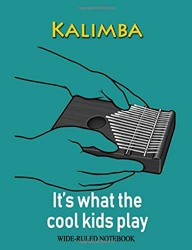 Kalimba: It's What the Cool Kids Play: Wide-Ruled Notebook (InstruMentals Notebooks, Band 175)