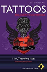 Tattoos - Philosophy for Everyone: I Ink, Therefore I am by Robert Arp (Editor) ?€? Visit Amazon's Robert Arp Page search results for this author Robert Arp (Editor) (10-Apr-2012) Paperback