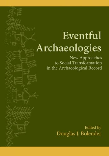 Eventful Archaeologies: New Approaches to Social Transformation in the Archaeological Record (SUNY Series, The Institute for European and Mediterranean Archaeology Distinguished Monograph Series)