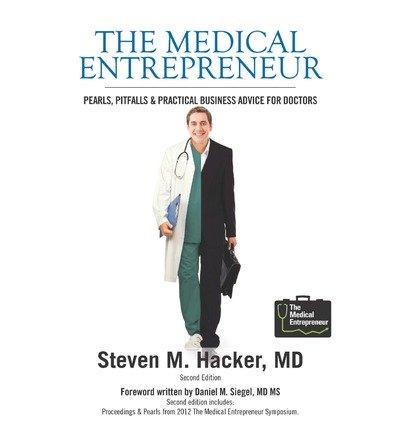[(The Medical Entrepreneur: Pearls, Pitfalls and Practical Business Advice for Doctors (2nd Edition))] [Author: Steven M Hacker MD] published on (December, 2010) par Steven M Hacker MD