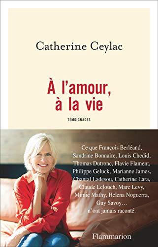 À l'amour, à la vie (Documents, témoignages  et essais d'actualité) par Catherine Ceylac