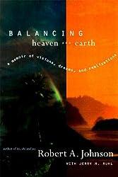 Balancing Heaven and Earth: A Memoir of Visions, Dreams, and Realizations by Robert A. Johnson (1998-01-20)