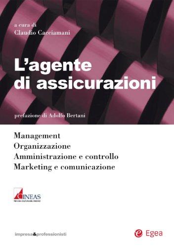 L'agente di assicurazioni: management - organizzazione - amministrazione e controllo - marketing e comunicazione (impresa & profession. finanza e mercati)