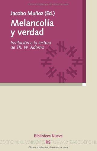 Melancolía y verdad: Invitación a la lectura de Th. W. Adorno (Razón y Sociedad) por Jacobo Muñoz Veiga