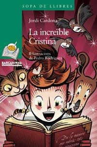 La increïble Cristina (Llibres Infantils I Juvenils - Sopa De Llibres. Sèrie Verda) por Jordi Cardona
