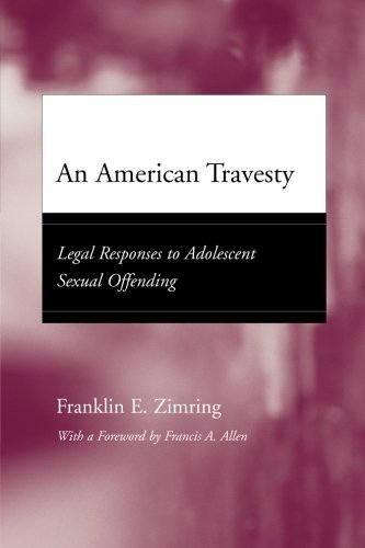 An American Travesty: Legal Responses to Adolescent Sexual Offending (Adolescent Development and Legal Policy) Reprint edition by Zimring, Franklin E. (2004) Paperback