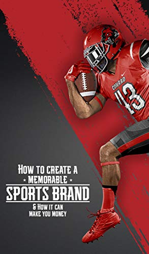 b9f4f7e5ceabe5 How to Create a Memorable Sports Brand: & how it can make you money  (English Edition)