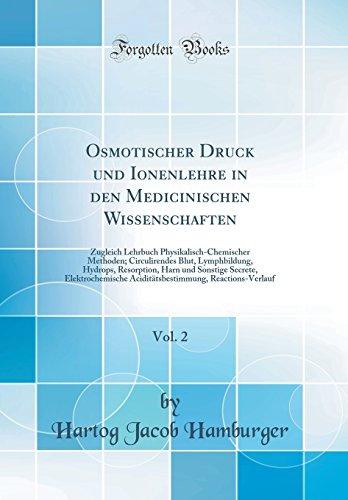 Osmotischer Druck und Ionenlehre in den Medicinischen Wissenschaften, Vol. 2: Zugleich Lehrbuch Physikalisch-Chemischer Methoden; Circulirendes Blut, ... Elektrochemische Aciditätsbestimmung, Reac