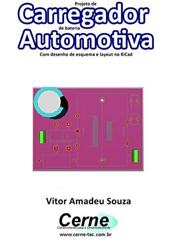 Projeto de Carregador de bateria Automotiva Com desenho de esquema ...