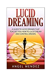 Lucid Dreaming: The Ultimate Guide to Lucid Dreams, How to Lucid Dream and Control Dreams Now