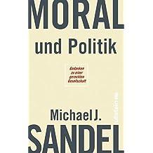 Moral und Politik: Gedanken zu einer gerechten Gesellschaft by Michael J. Sandel (2015-05-08)